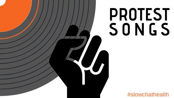 a4e903f0016e Protest Songs –  slowchathealth